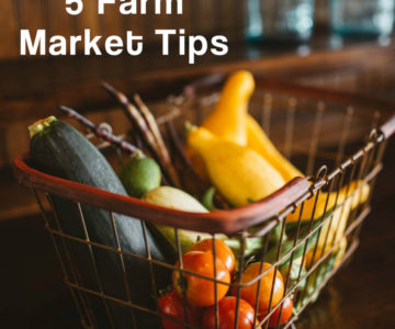5 tips to help navigate farm market tents of deliciousness…